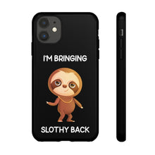 "Load image into Gallery viewer, ""I'M BRINGING SLOTHY BACK"" TOUGH PHONE CASE"