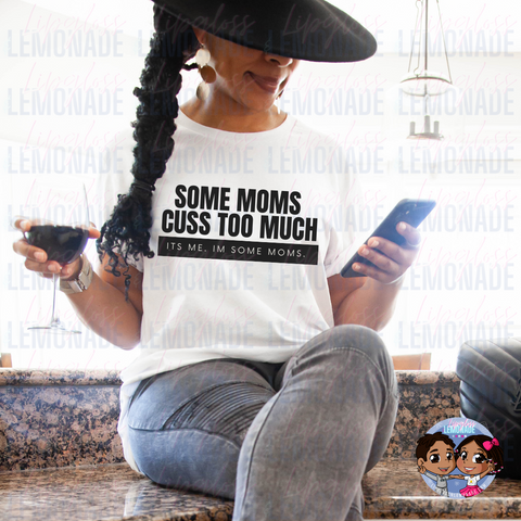 Some Moms Cuss Too Much • TShirt