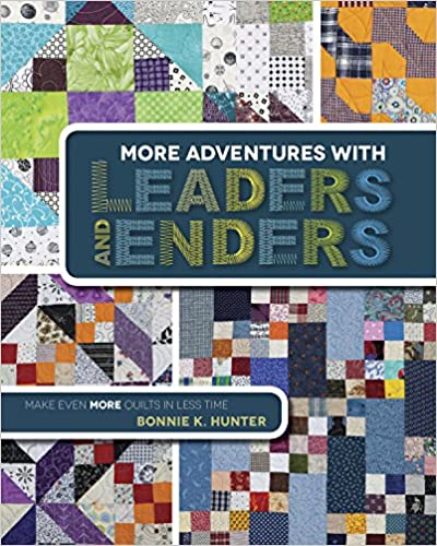 More Adventures with Leaders and Enders: Make Even More Quilts in Less Time by Bonnie K. Hunter