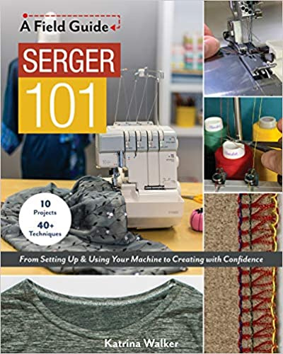 Serger 101: From Setting Up & Using Your Machine to Creating with Confidence