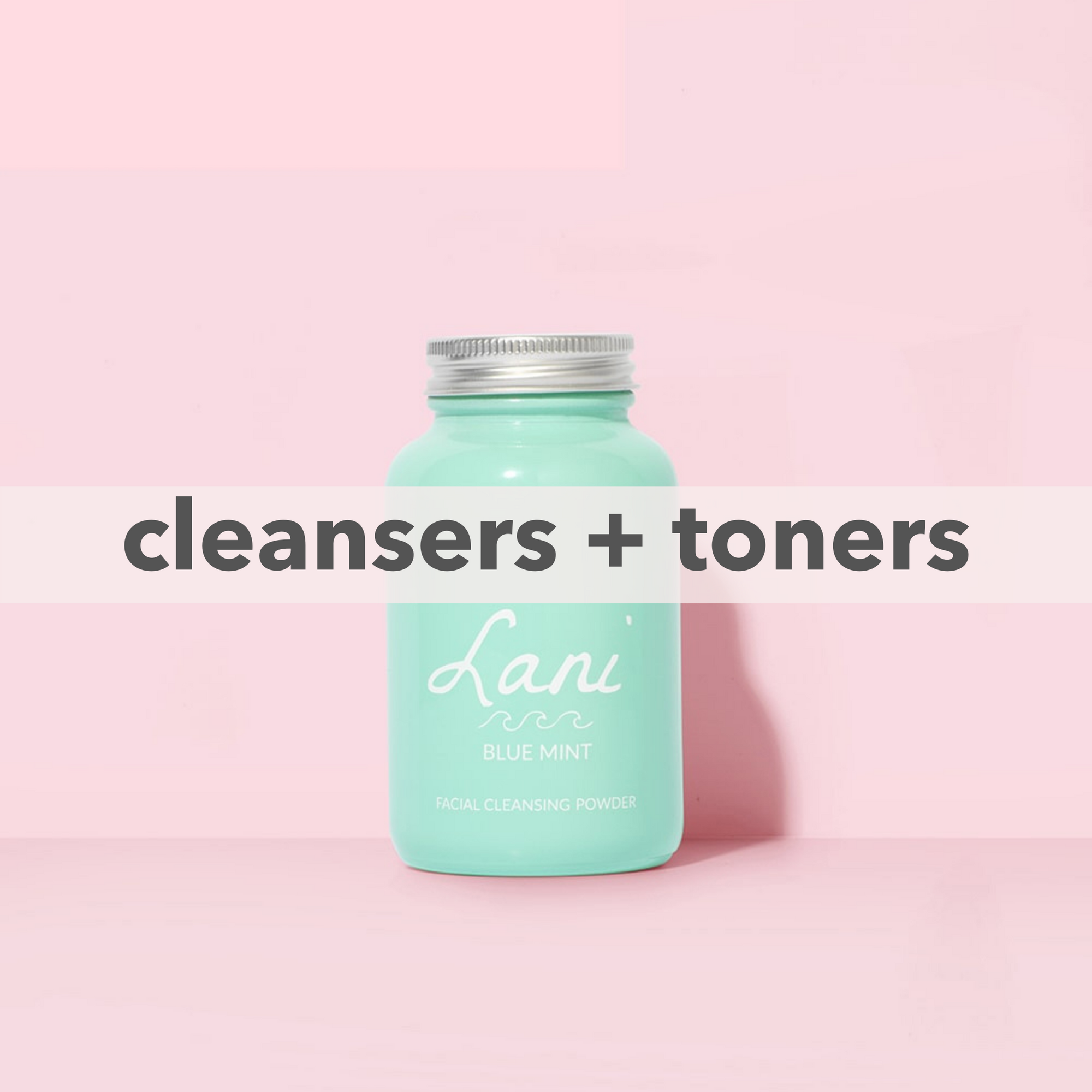 CLEANSERS + TONERS