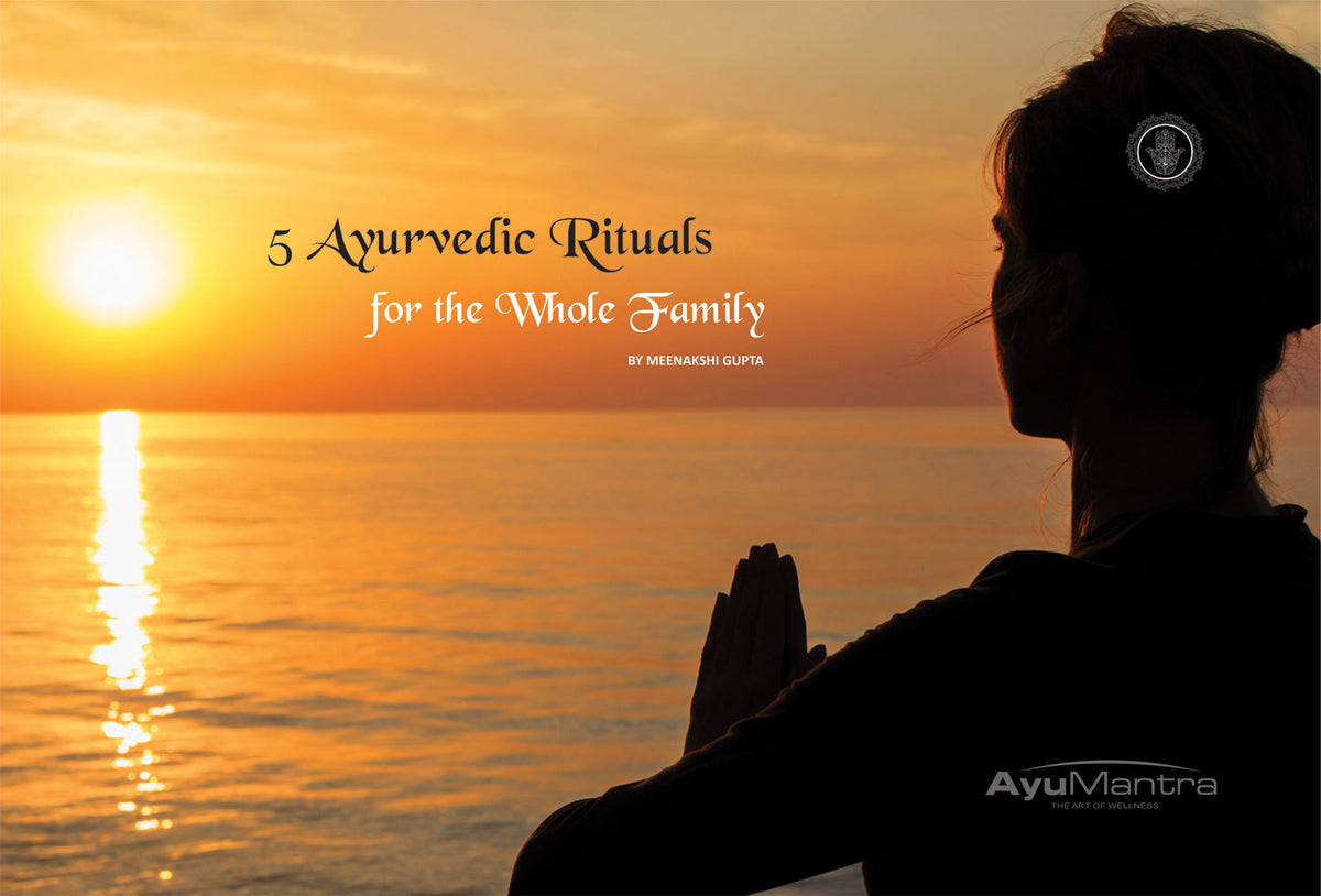 5 Ayurvedic Rituals For The Whole Family