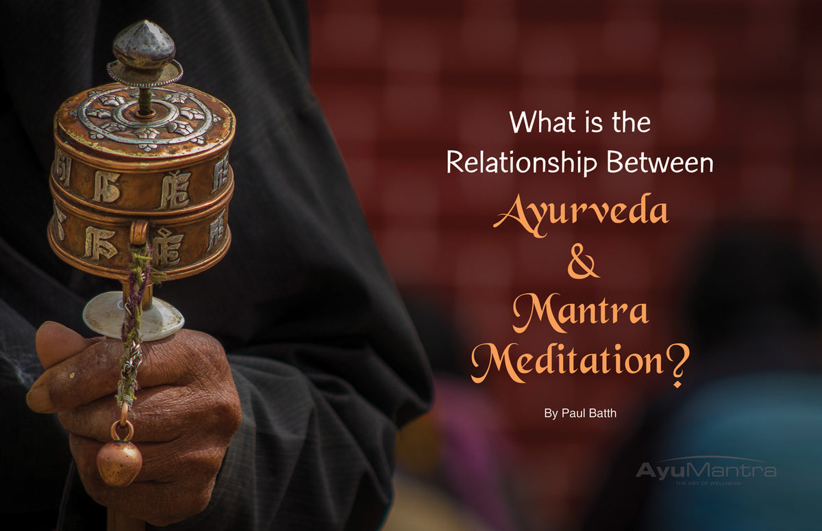 What Is The Relationship Between Ayurveda & Mantra Meditation?