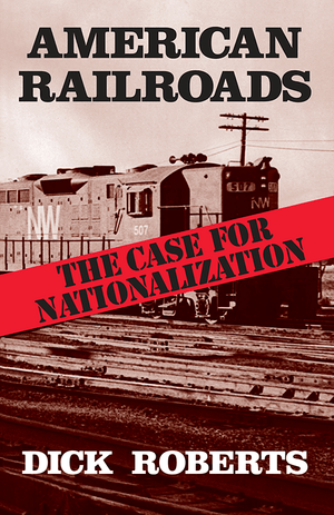 Front cover of American Railroads: The Case for Nationalization