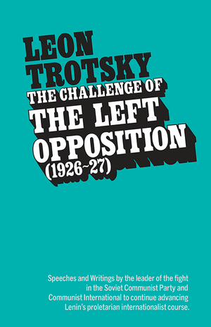 Front cover of The Challenge of the Left Opposition (1926–27)