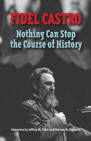 Front cover of Fidel Castro: Nothing Can Stop the Course of History