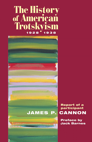 Front cover of The History of American Trotskyism, 1928–1938