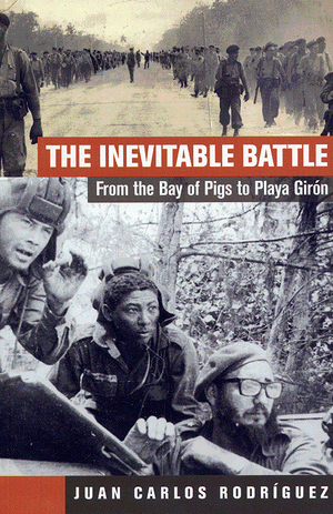 cover of the inevitable battle from bay of pigs to playa giron by juan carlos rodriguez