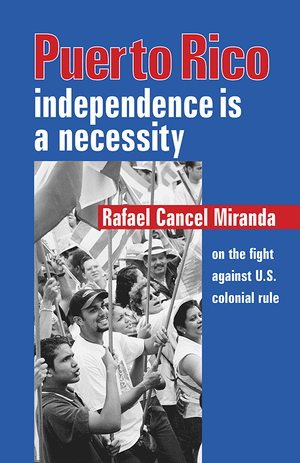 Front cover of Puerto Rico: Independence Is a Necessity