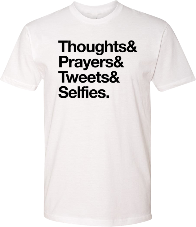 Thoughts & Prayers & Tweets & Selfies