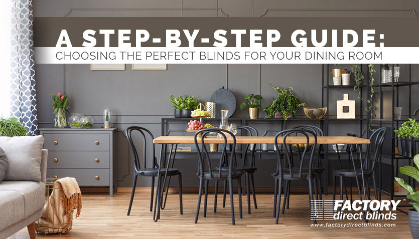 A Step-by-Step Guide: Choosing the Perfect Blinds for Your Dining Room
