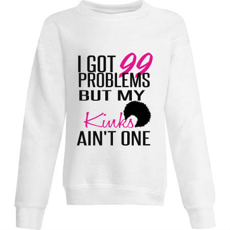 I GOT 99 PROBLEMS BUT MY KINKS AIN'T ONE.