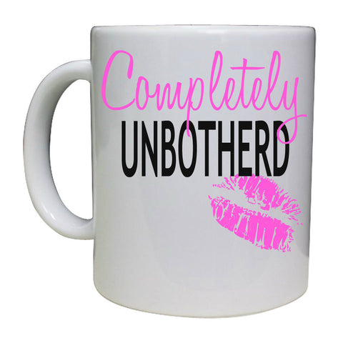 COMPLETELY UNBOTHERD MUG