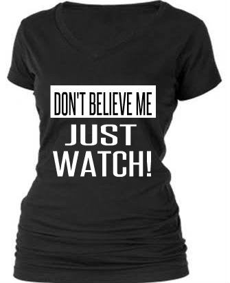 DON'T BELIEVE ME...JUST WATCH!