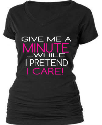 GIVE ME A MINUTE....WHILE I PRETEND I CARE