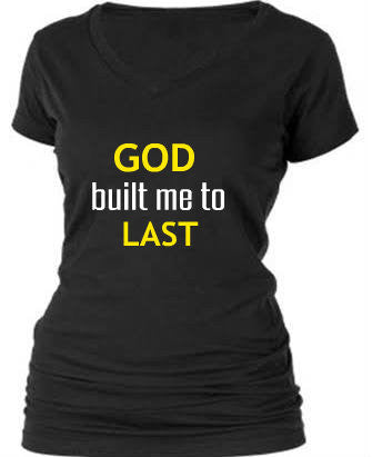 GOD built me to LAST