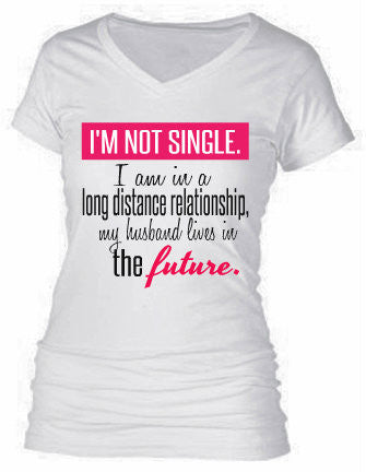 I'M NOT SINGLE...MY HUSBAND LIVES IN THE FUTURE.
