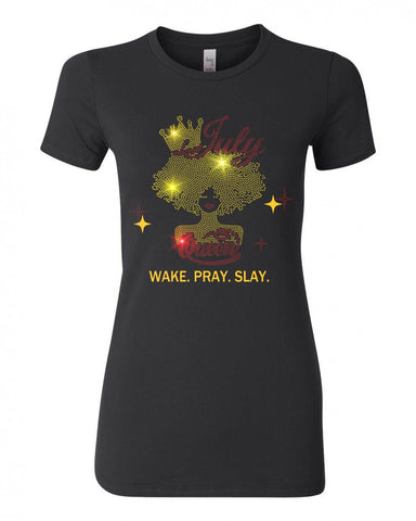 JULY QUEEN-WAKE. PRAY. SLAY.  BLING