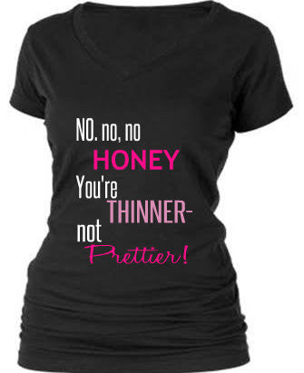 No, Honey...You're thinner not Prettier!