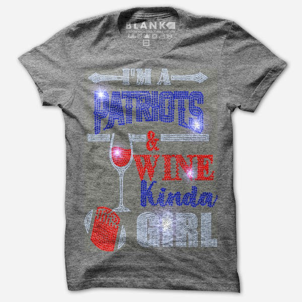 I'M A PATRIOTS AND WINE KINDA GIRL
