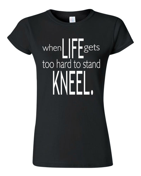 WHEN LIFE GETS TOO HARD TO STAND....KNEEL.
