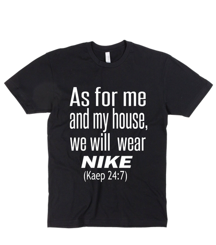 AS FOR ME AND MY HOUSE, WE WILL WEAR NIKE.