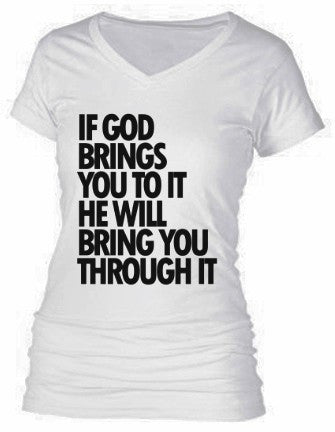 IF GOD BRINGS YOU TO IT HE WILL BRING YOU THROUGH IT