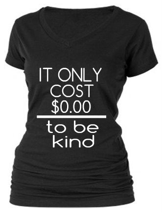 IT ONLY COST $0.00 TO BE KIND
