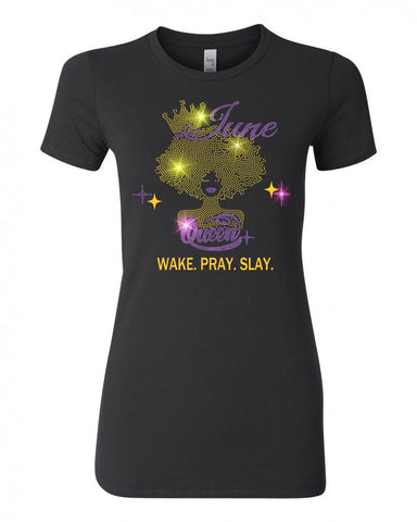 JUNE QUEEN-WAKE. PRAY. SLAY.  BLING