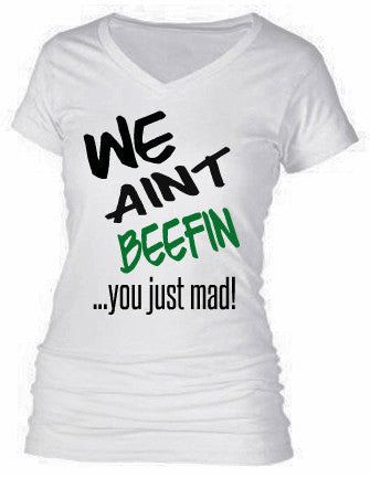 WE AIN'T BEEFIN...YOU JUST MAD!
