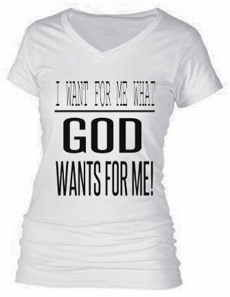 I WANT FOR ME WHAT GOD WANTS FOR ME!