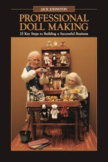 Professional Doll Making...25 Key steps to building a successful business by Jack Johnston.