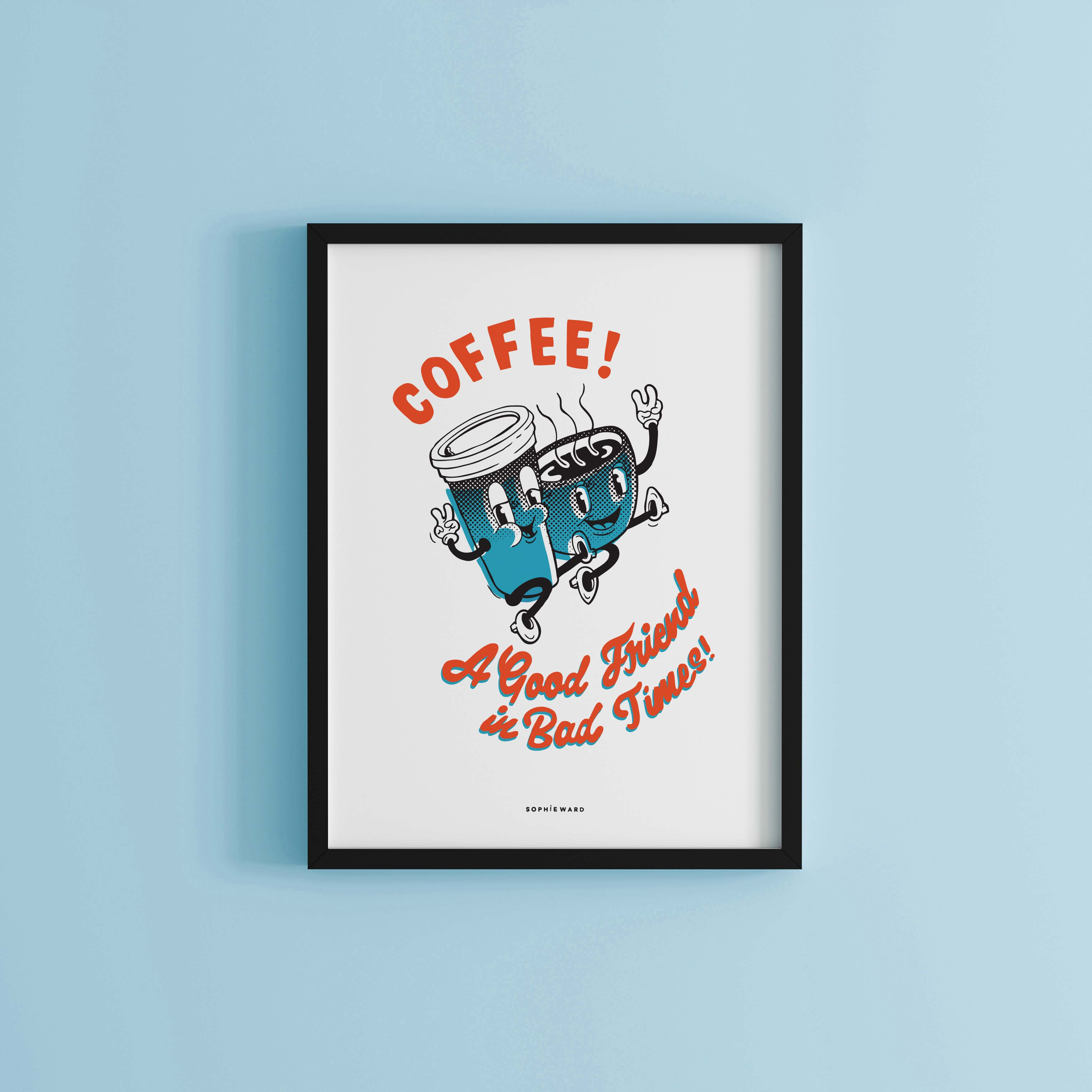 Coffee, A Good Friend in Bad Times Art Print White