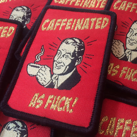 CAFFEINATED AS FUCK!