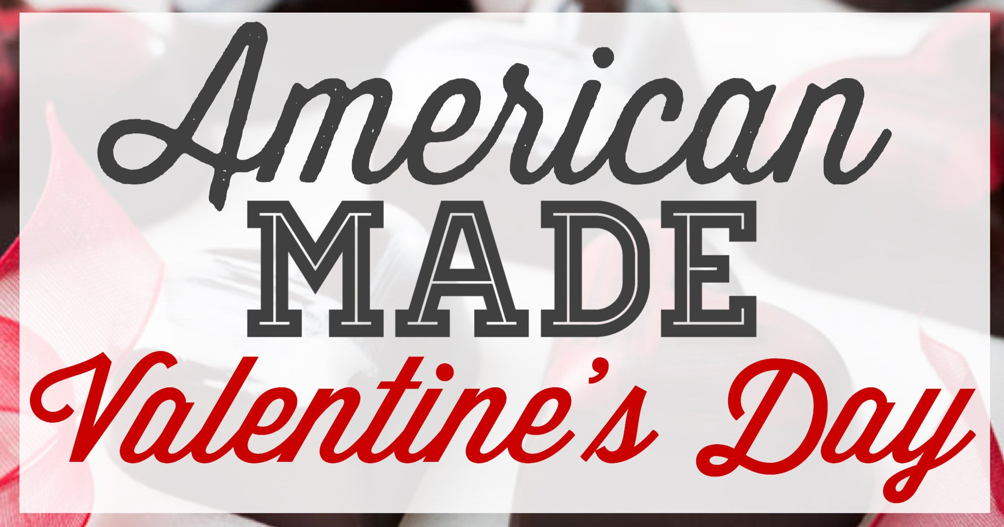 An American-Made Valentine's Day