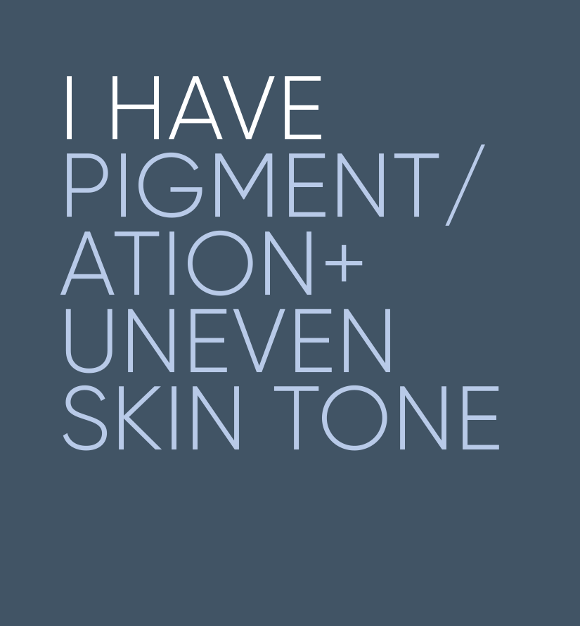 I have pigmentation and uneven skin tone