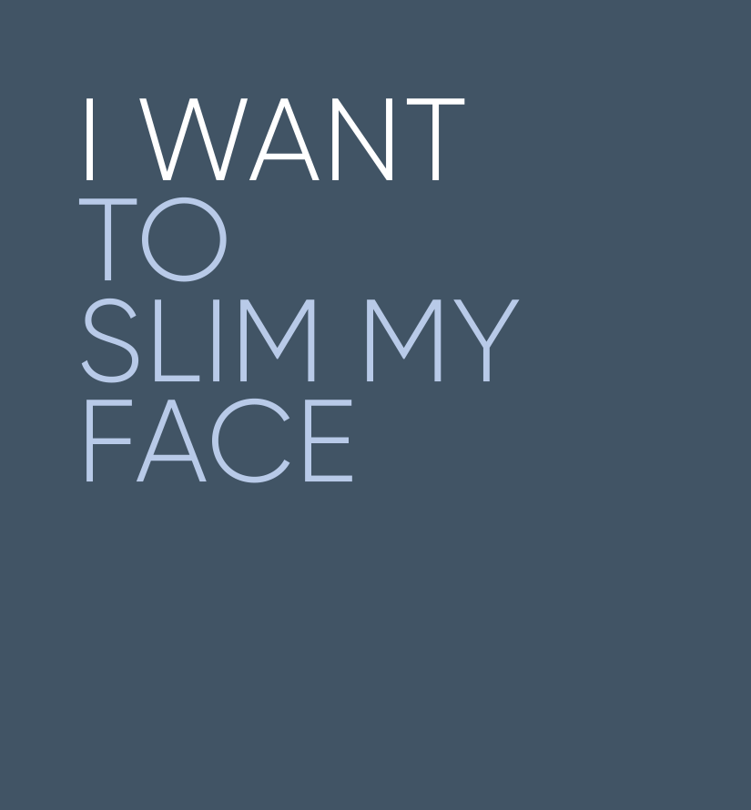 I want to slim my face