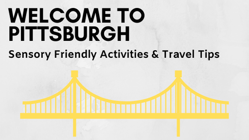 Pittsburgh-Travel-Tips-Blog-Welcome to Pittsburgh - Sensory Friendly Activities & Travel Tips