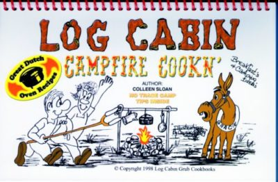 Log Cabin Campfire Cookin' Cookbook by Colleen Sloan
