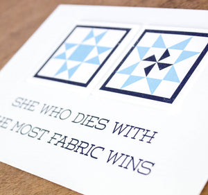 She Who Dies With The Most Fabric Wins 5 x 7 Letterpress Print