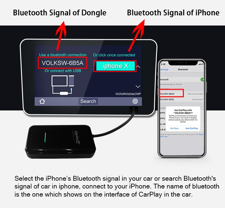 Select the iPhone's Bluetooth signal in your car or search Bluetooth's  signal of car in iphone, connect to your iPhone. The name of bluetooth is the one which shows on the interface of CarPlay in the car.  carlinkitcarplay.com