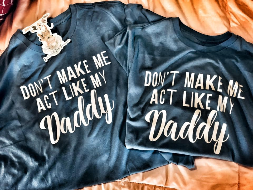 Don't Make Me Act Like My Daddy