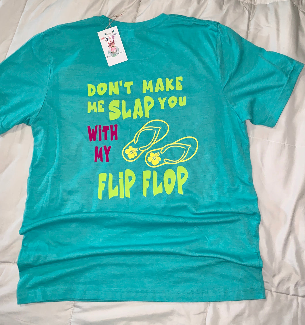Dont Make me slap you with my flip flop