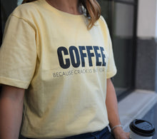 Load image into Gallery viewer, COFFEE (because crack is back for you) Tee