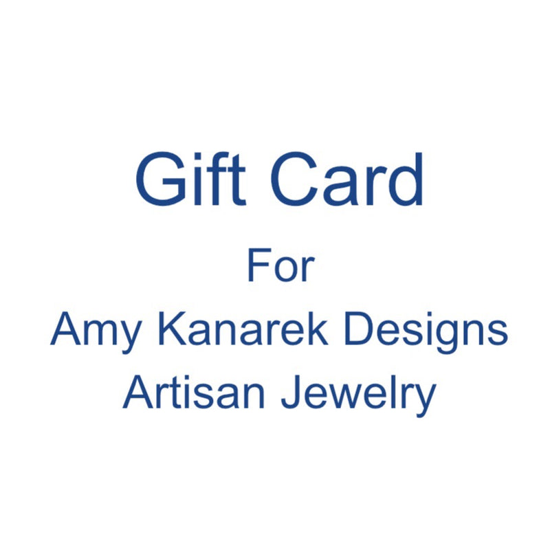 Gift Card for Amy Kanarek Designs Artisan Jewelry