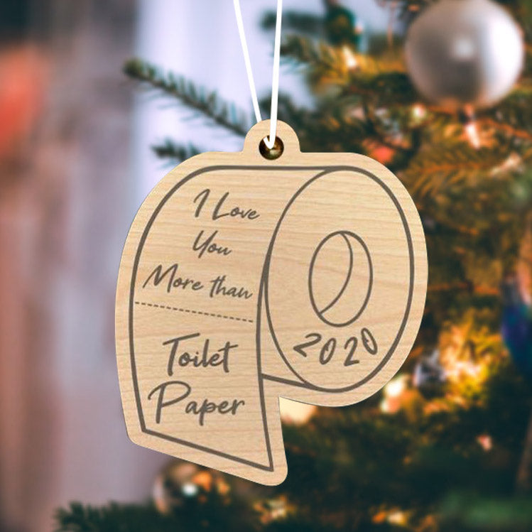 I Love You More Than Toilet Paper Wooden Ornament