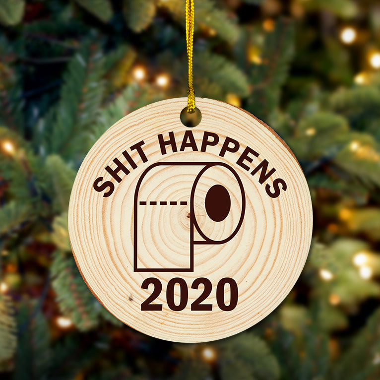 Sh*t Happens 2020 Wooden Ornament