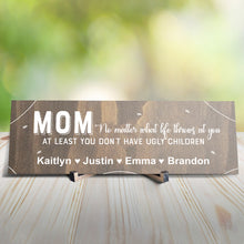 Load image into Gallery viewer, Mom No Matter What Life Throws At You Personalized Sign