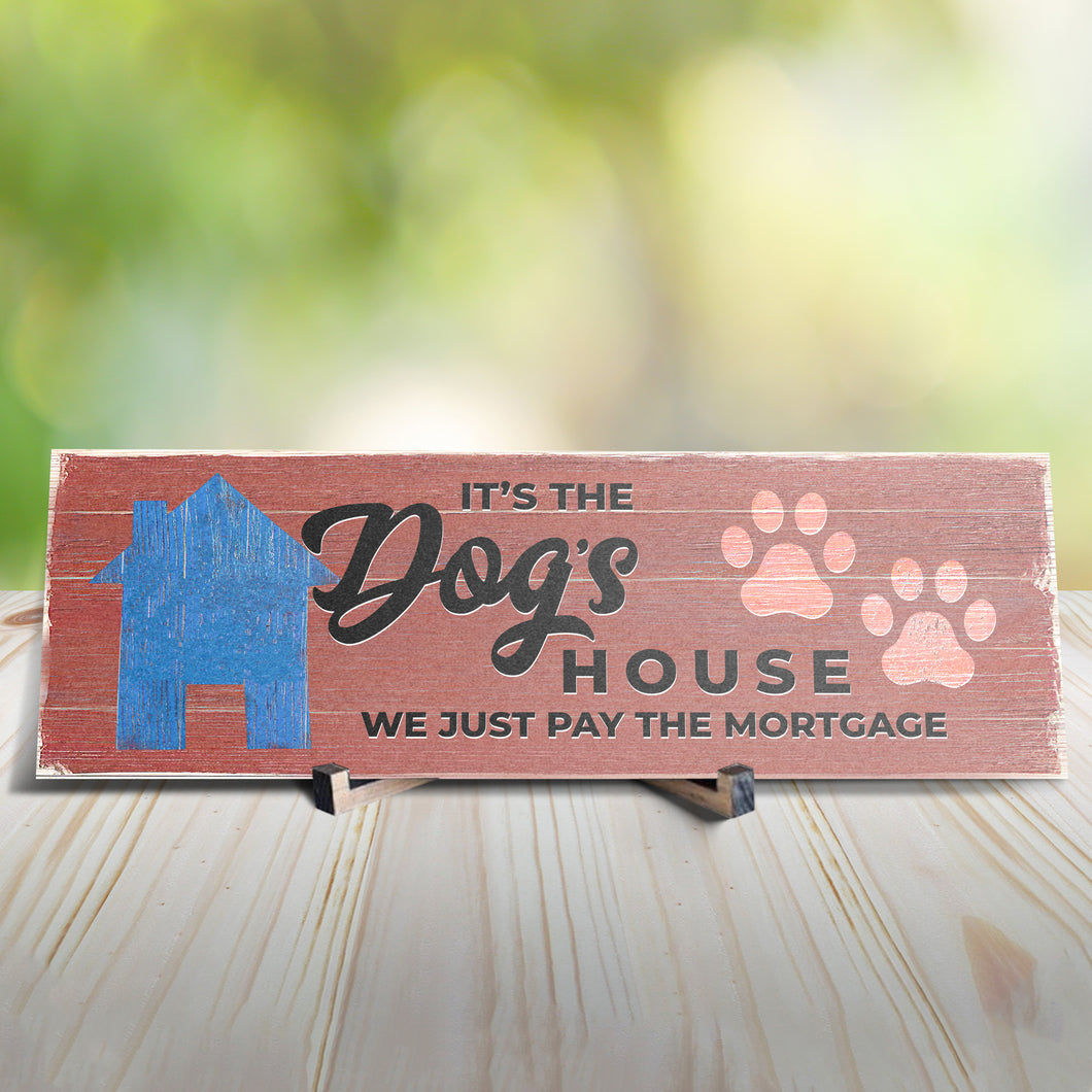 It's The Dogs House We Just Pay Sign