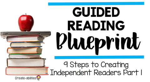 Guided Reading Blueprint: 9 Steps to Creating Independent Readers Part 1